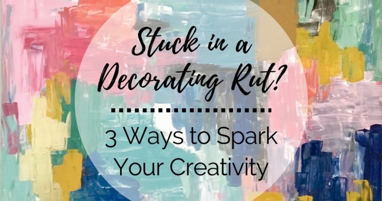 Stuck in a Rut? Three Ways to Spark Your Creativity